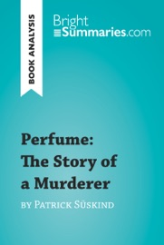 PERFUME: THE STORY OF A MURDERER BY PATRICK SüSKIND (BOOK ANALYSIS)