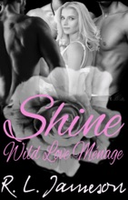Shine (Book One Of The Wild Love Ménage Series)
