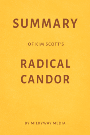 Summary of Kim Scott's Radical Candor by Milkyway Media book