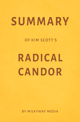 Summary of Kim Scott's Radical Candor by Milkyway Media - Milkyway Media book