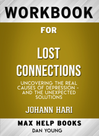 Workbook for Lost Connections: Uncovering the Real Causes of Depression - and the Unexpected Solutions (Max-Help Books)