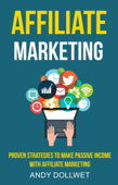 Affiliate Marketing: Proven Strategies to Make Passive Income With Affiliate Marketing