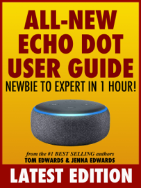 All-New Echo Dot User Guide: Newbie to Expert in 1 Hour!
