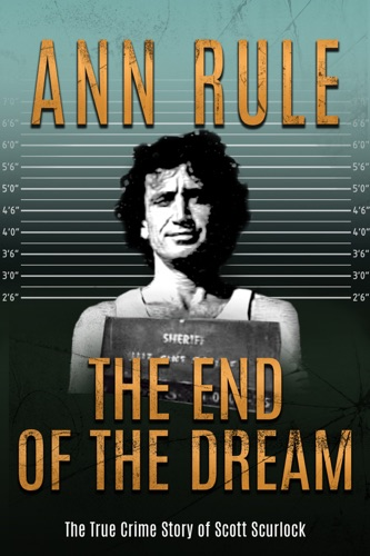 Ann Rule - The End of the Dream: The Golden Boy Who Never Grew Up