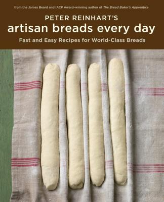 Peter Reinhart's Artisan Breads Every Day - Peter Reinhart book