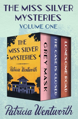 Patricia Wentworth - The Miss Silver Mysteries Volume One