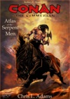 Atlas Of The Serpent Men A Tale Of Conan Of Cimmeria