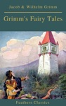 Grimms Fairy Tales Complete And Illustrated Best Navigation Active TOC Feathers Classics