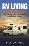 RV Living A Beginners Guide To Turning Your Motorhome Dream Into Reality
