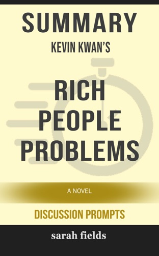 Sarah Fields - Summary: Kevin Kwan's Rich People Problems