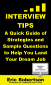 Interview Tips: A Quick Guide of Strategies and Sample Questions to Help You Land Your Dream Job