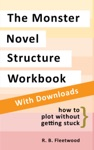 The Monster Novel Structure Workbook How To Plot Without Getting Stuck