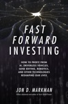 Fast Forward Investing How To Profit From AI Driverless Vehicles Gene Editing Robotics And Other Technologies Reshaping Our Lives