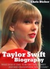Taylor Swift Biography: What Does It Take To Be Like Taylor Swift And Her Stratospheric Rise To Fame