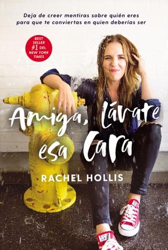 Rachel Hollis - Amiga, lávate esa cara