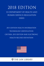 2015 Edition Health Information Technology Certification Criteria, 2015 Edition Base Electronic Health Record Definition (US Department of Health and Human Services Regulation) (HHS) (2018 Edition)