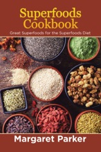 Superfoods Cookbook: Great Superfoods For The Superfoods Diet