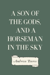 Download and Read Online A Son of the Gods, and A Horseman in the Sky