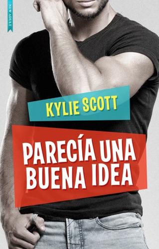 Kylie Scott - Parecía una buena idea