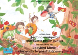 La Historia De Anita La Mariquita Que Quer A Pintar Puntos Espa Ol Ingl S The Story Of The Little Ladybird Marie Who Wants To Paint Dots Everythere Spanish English