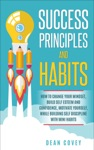 Success Principles And Habits How To Change Your Mindset Build Self Esteem And Confidence Motivate Yourself While Building Self-Discipline With Mini Habits
