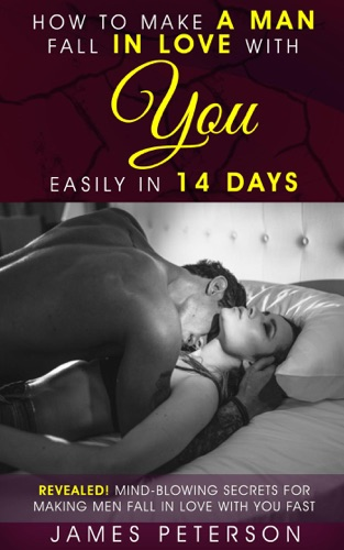 James Peterson - How to Make a Man Fall in Love With You Easily in 14 Days