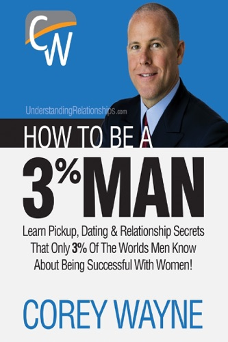Corey Wayne - How to Be a 3% Man, Winning the Heart of the Woman of Your Dreams