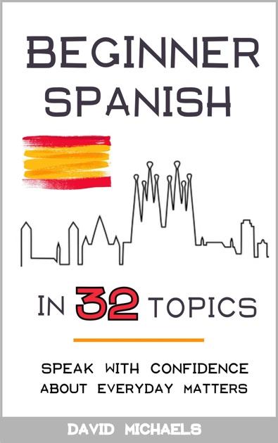 Beginner Spanish in 32 Topics by David Michaels on Apple Books