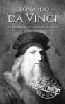 Leonardo Da Vinci A Life From Beginning To End