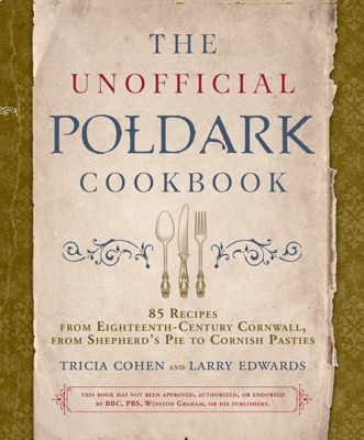 Tricia Cohen & Larry Edwards - The Unofficial Poldark Cookbook book