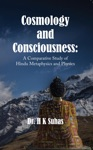Cosmology And Consciousness A Comparative Study Of Hindu Metaphysics And Physics