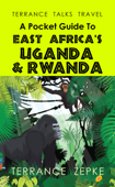 Terrance Talks Travel: A Pocket Guide to East Africa's Uganda & Rwanda