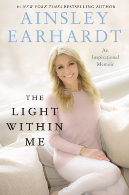 The Light Within Me - Ainsley Earhardt book