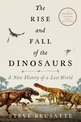 The Rise and Fall of the Dinosaurs - Steve Brusatte book