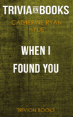 When I Found You by Catherine Ryan Hyde (Trivia-On-Books)