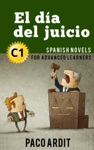 El Da Del Juicio - Spanish Readers For Advanced Learners C1