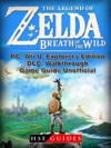 The Legend Of Zelda Breath Of The Wild PC Wii U Explorers Edition DLC Walkthrough Game Guide Unofficial