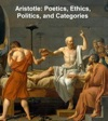 Aristotle Poetics Ethics Politics And Categories
