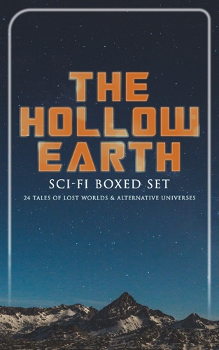 Arthur Conan Doyle, Abraham Merritt, Jules Verne, Edward Bulwer-Lytton, George MacDonald, H. Rider Haggard, Gertrude Barrows Bennett, Edgar Rice Burroughs, Francis Bacon, C. J. Cutcliffe Hyne & Philip K. Dick - THE HOLLOW EARTH: Sci-Fi Boxed Set - 24 Tales of Lost Worlds & Alternative Universes