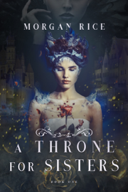 A Throne for Sisters (A Throne for Sisters—Book One) - Morgan Rice book summary