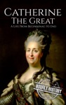 Catherine The Great A Life From Beginning To End