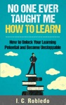 No One Ever Taught Me How To Learn How To Unlock Your Learning Potential And Become Unstoppable