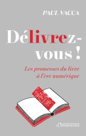 DéLIVREz-vous ! Les promesses du livre à l'ère numérique