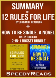 SUMMARY OF 12 RULES FOR LIFE: AN ANTIDOTE TO CHAOS BY JORDAN B. PETERSON + SUMMARY OF HOW TO BE SINGLE: A NOVEL BY LIZ TUCCILLO
