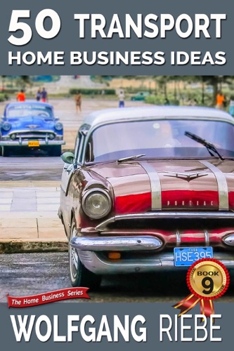Wolfgang Riebe - 50 Transport Home Business Ideas