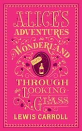 Alice S Adventures In Wonderland And Through The Looking Glass Barnes Noble Collectible Editions