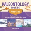 Paleontology For Kids - Antarctica - Dig Sites And Discoveries  Guide On Paleontology  5th Grade Social Studies