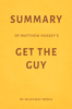 Summary of Matthew Hussey's Get the Guy by Milkyway Media - Milkyway Media