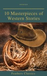 10 Masterpieces Of Western Stories Feathers Classics