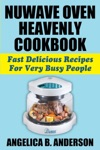 NuWave Oven Heavenly Cookbook Fast Delicious Recipes For Very Busy People
